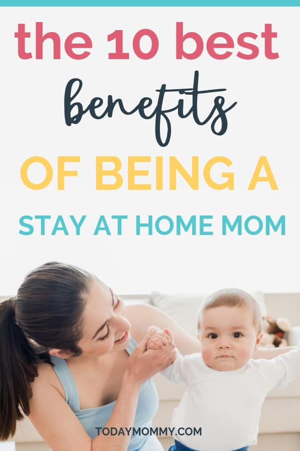 The 10 Best Benefits of Being A Stay At Home Mom.